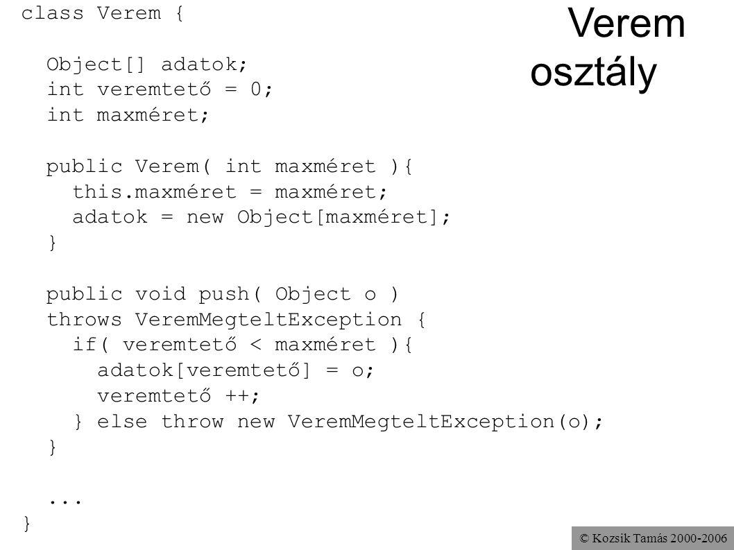 Verem osztály class Verem { Object[] adatok; int veremtető = 0;